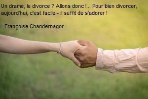 Un drame, le divorce ? Allons donc !... Pour bien divorcer, aujourd'hui, c'est facile - il suffit de s'adorer ! - Françoise Chandernagor -